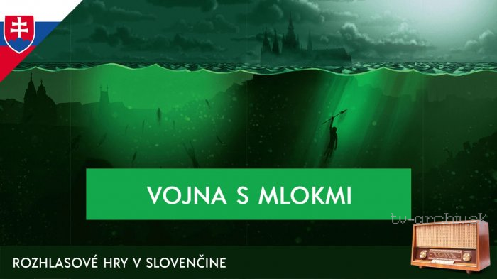 Karel Čapek: Vojna s mlokmi (rozhlasová hra)